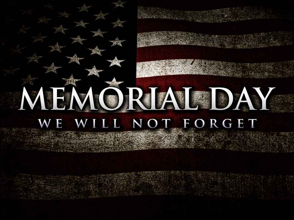 Memorial Day We Will Never Forget.